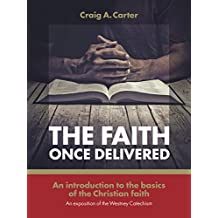 The Faith Once Delivered: An Introduction to the basics of the Christian Faith: An Exposition of the Westney Catechism