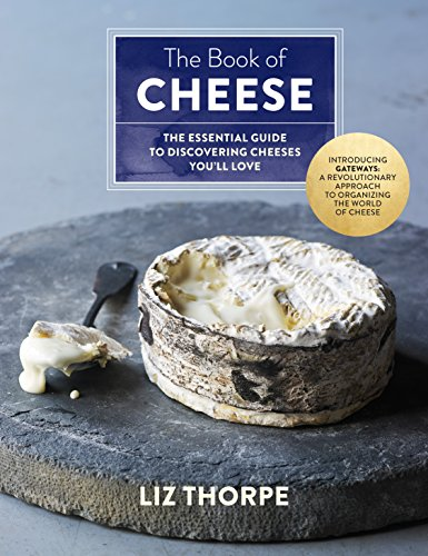 The Book of Cheese: The Essential Guide to Discovering Cheeses You'll Love (English Edition) por Liz Thorpe