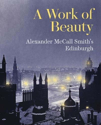 A Work of Beauty: Alexander McCall Smith's Edinburgh por Alexander McCall Smith