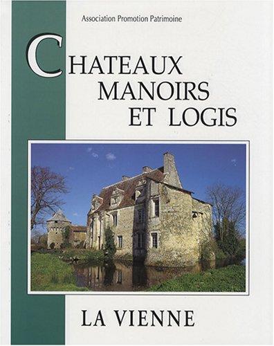 Châteaux manoirs et logis : La Vienne