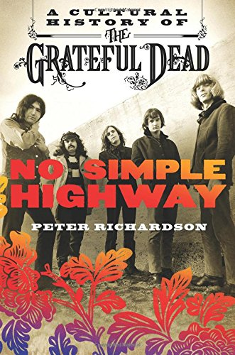 No Simple Highway: A Cultural History of the Grateful Dead