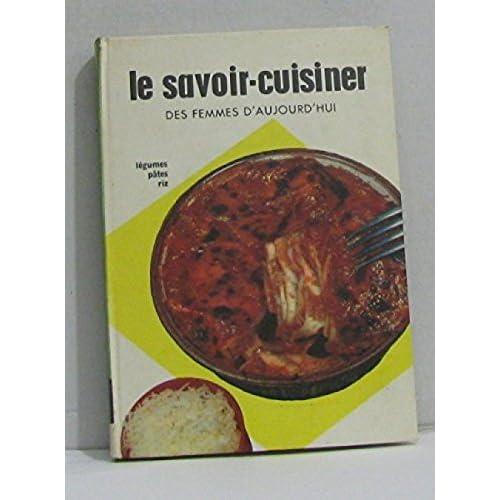 Le savoir-cuisiner des femmes d'aujourd'hui tome IV légumes riz pâtes