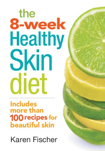 The 8-Week Healthy Skin Diet: Includes More Than 100 Recipes for Beautiful Skin por Karen Fischer