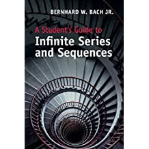 A Student\'s Guide to Infinite Series and Sequences (Student\'s Guides)