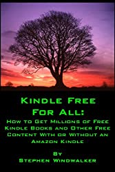 KINDLE FREE FOR ALL: How to Get Millions of Free Kindle Books and Other Free Content With or Without an Amazon Kindle (NEW and UP-TO-DATE: MAY 2011 - For ... Kindles and Kindle Apps) (English Edition)