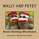 Wally and Petey; Sock Monkey Brothers: Wally and Petey; Sock Monkey Brothers (Adventures of Wally & Petey, Sock Monkey Brothers)