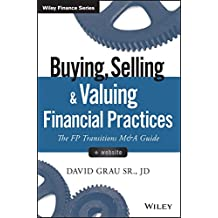 Buying, Selling, and Valuing Financial Practices: The FP Transitions M&A Guide