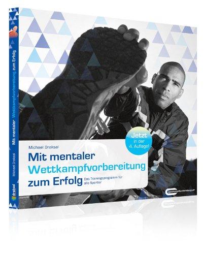 Mit mentaler Wettkampfvorbereitung zum Erfolg - Das Trainingsprogramm für alle Sportler