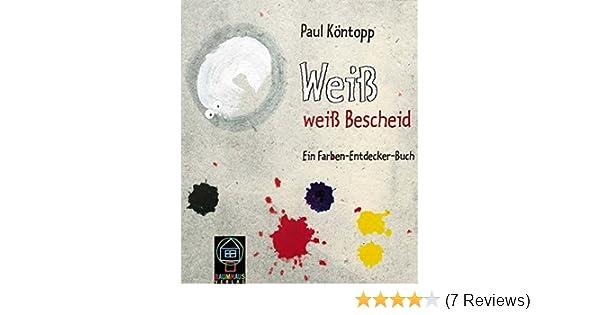 Weiss weiss Bescheid: Ein Farben-Entdecker-Buch: Amazon.de: Paul ...