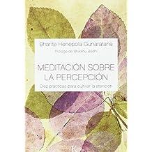 Meditación sobre la percepción: Diez prácticas para cultivar la atención