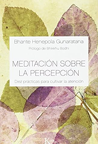 Henepola Gunaratana - Meditación sobre la percepción: Diez prácticas para