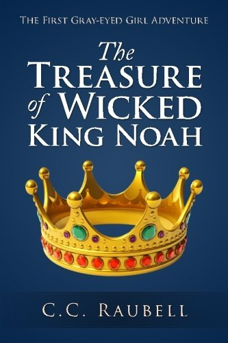 The Treasure of Wicked King Noah by C.C. Raubell (2015-02-25)