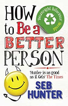 How to Be a Better Person (English Edition) von [Hunter, Seb]