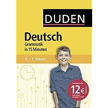 Deutsch in 15 Minuten - Grammatik 5.-7. Klasse (Duden - In 15 Minuten)