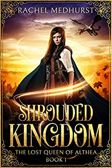 Shrouded Kingdom (The Lost Queen of Althea Book 1) (English Edition) di [Medhurst, Rachel]