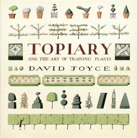 Topiary and the Art of Training Plants: Written by David Joyce, 2000 Edition, Publisher: Firefly Books [Paperback]