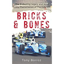 Bricks & Bones: The Endearing Legacy and Nitty-Gritty Phenomenon of The Indy 500 (English Edition)