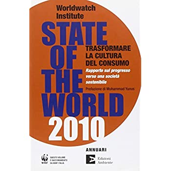 State Of The World 2010. Trasformare La Cultura Del Consumo. Rapporto Sul Progresso Verso Una Società Sostenibile