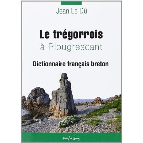 Le dictionnaire breton de Plougrescant volume 2 de Jean Le Dû (13 juin 2012) Broché