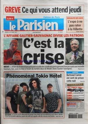 PARISIEN (LE) [No 19628] du 16/10/2007 - L'AFFAIRE GAUTIER - SAUVAGNAC DIVISE LES PATRONS / C'EST LA CRISE - PHENOMENAL TOKIO HOTEL - BERTRAND CANTAT EST SORTI DE PRISON - LES CONFLITS SOCIAUX par Collectif