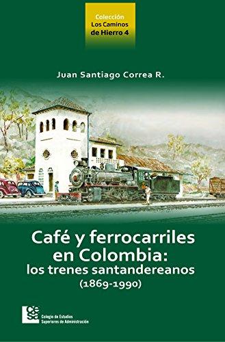 los-caminos-de-hierro-4-cafe-y-ferrocarriles-en-colombia-los-trenes-santandereanos-1869-1990-spanish