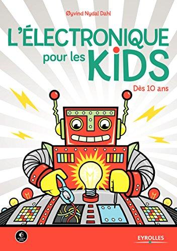 L'électronique pour les kids: Dès 10 ans par Yvind Nydal Dahl