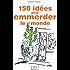 Petit livre de - 150 idées pour emmerder le monde