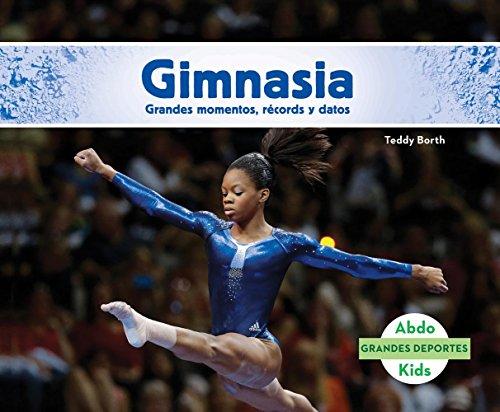 Gimnasia: Grandes Momentos, Records y Datos (Gymnastics: Great Moments, Records, and Facts) (Grandes Deportes (Great Sports)) por Teddy Borth