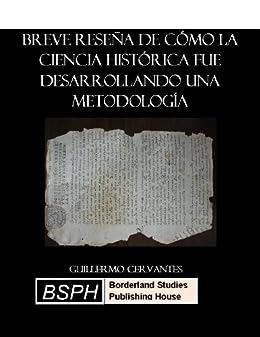 Guillermo Cervantes - Breve reseña de cómo la ciencia histórica fue desarrollando una metodología