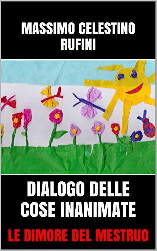 DIALOGO DELLE COSE INANIMATE: LE DIMORE DEL MESTRUO (Italian Edition) di Massimo Celestino Rufini