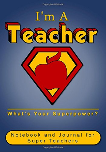 im-a-teacher-whats-your-superpower-notebook-and-journal-for-super-teachers-inspirational-gifts-for-m
