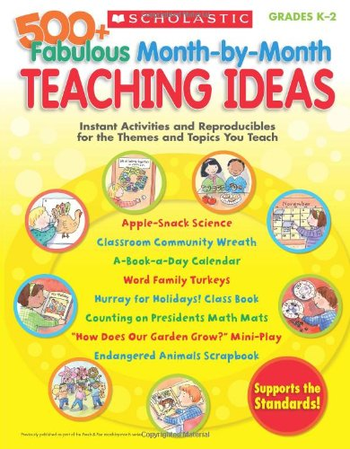 500+ Fabulous Month-By-Month Teaching Ideas: Instant Activities and Reproducibles for the Themes and Topics You Teach