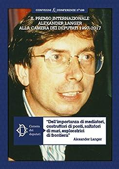 Il Premio internazionale Alexander Langer alla Camera dei deputati 1997-2017 di [AA.VV.]