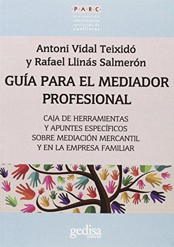 Guía para el mediador profesional: Caja de herramientas y apuntes específicos sobre mediación mercantil y en la empresa familiar (PARC)