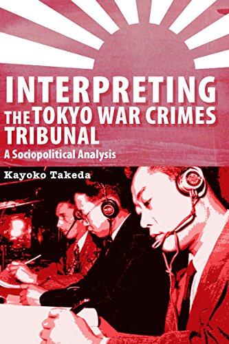 Interpreting the Tokyo War Crimes Tribunal: A Sociopolitical Analysis (Perspectives on Translation)