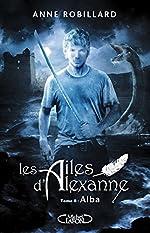 Les Ailes d'Alexanne - Tome 8 Alba (08) de Anne Robillard