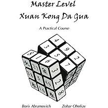 Master Level Xuan Kong Da Gua: A Practical Course