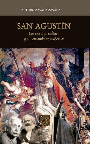 San Agustín: Las crisis, la cultura y el pensamiento modernos (Interés General Porrúa)
