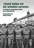 »Damit hatten wir die Initiative verloren«: Zur Rolle der bewaffneten Kräfte in der DDR 1989/90 - Rüdiger Wenzke (Hg.), Heiner Bröckermann, Daniel Niemetz, Matthias Uhl