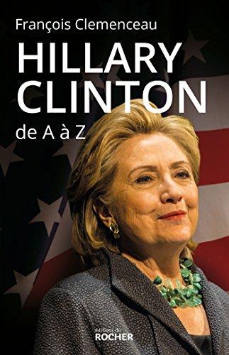 Hillary Clinton de A à Z: Les 100 mots pour comprendre son destin présidentiel