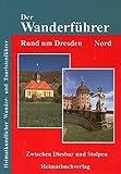Der Wanderführer. Rund um Dresden Nord: Zwischen Diesbar und Stolpen