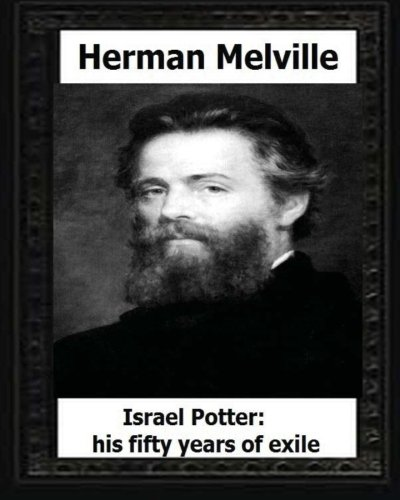 Israel Potter: his fifty years of exile(1885), by:Herman Melville