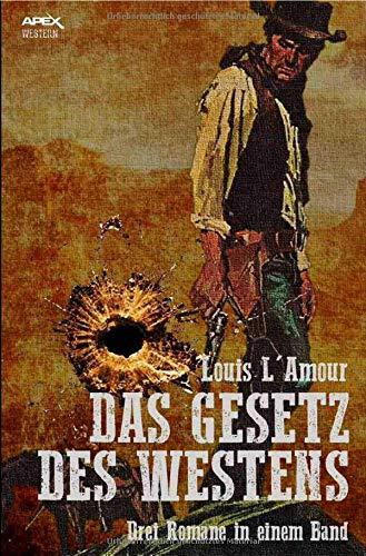 DAS GESETZ DES WESTENS: Drei klassische Western-Romane in einem Band (Western E-bücher)