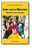 Kinder unterm Blätterdach: Walderlebnisse planen und gestalten - Regina Michael-Hagedorn, Katharina Freiesleben