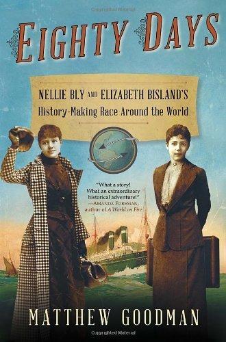 Eighty Days: Nellie Bly and Elizabeth Bisland's History-Making Race Around the World by Matthew Goodman (2013-02-26)