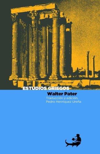 Estudios griegos: Volume 9 (Biblioteca Pedro Henríquez Ureña) por Walter Pater