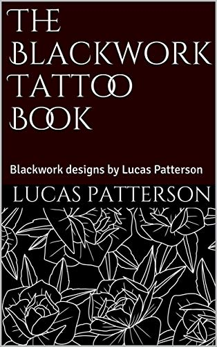The Blackwork Tattoo Book: Blackwork designs by Lucas Patterson (Tattoo Designs Book 2) (English Edition) Blackwork-design