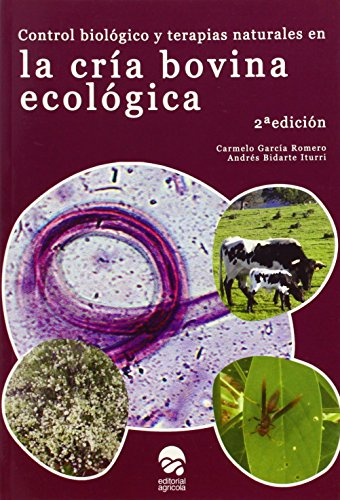 Control biologico y terapias naturales en la cria bovina ecologica (2ª ed.) de Carmelo Garcia Romero (27 may 2014) Tapa blanda