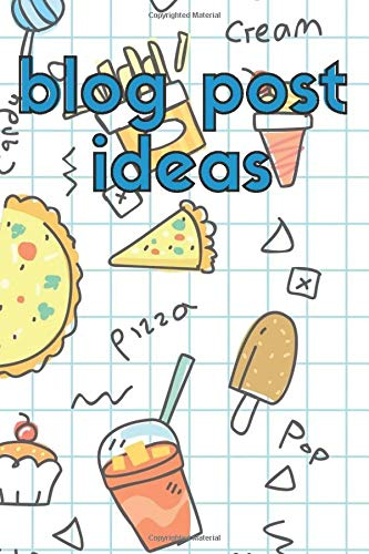 Blog Post Ideas Notebook (For Food Bloggers): Capture all of your blog post ideas! Perfect Gift For Bloggers And Content Writers