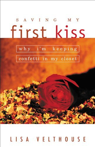 Saving My First Kiss: Why I'm Keeping Confetti in My Closet by Lisa Velthouse B.A. (2003-10-24)